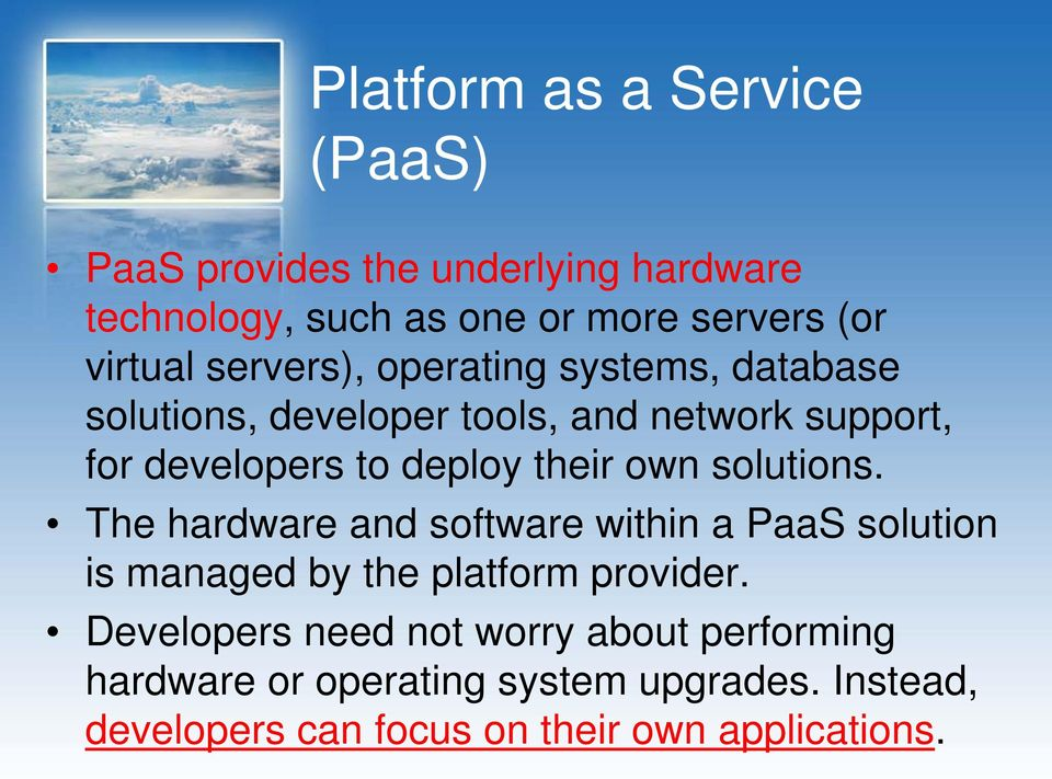 own solutions. The hardware and software within a PaaS solution is managed by the platform provider.
