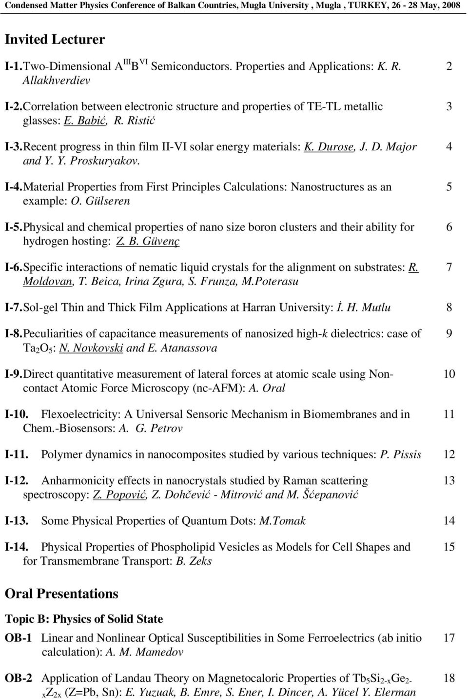 Y. Proskuryakov. I-4. Material Properties from First Principles Calculations: Nanostructures as an example: O. Gülseren I-5.