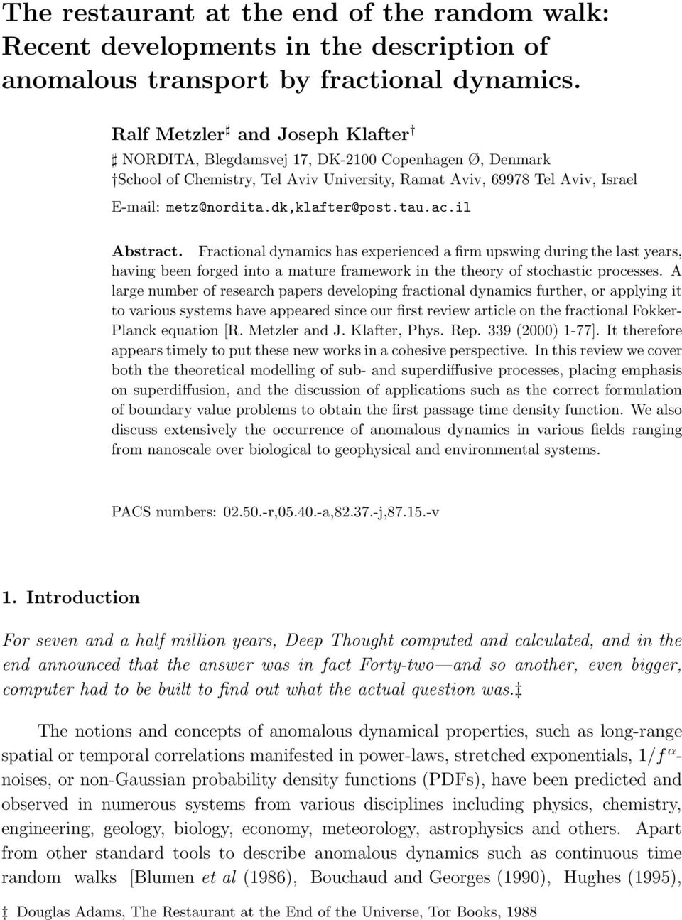 dk,klafter@post.tau.ac.il Abstract. Fractional dynamics has experienced a firm upswing during the last years, having been forged into a mature framework in the theory of stochastic processes.
