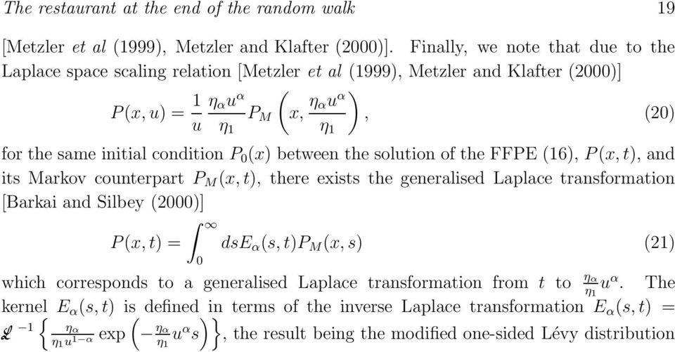 condition P 0 (x) between the solution of the FFPE (16), P (x, t), and its Markov counterpart P M (x, t), there exists the generalised Laplace transformation [Barkai and Silbey (2000)] P (x, t) =