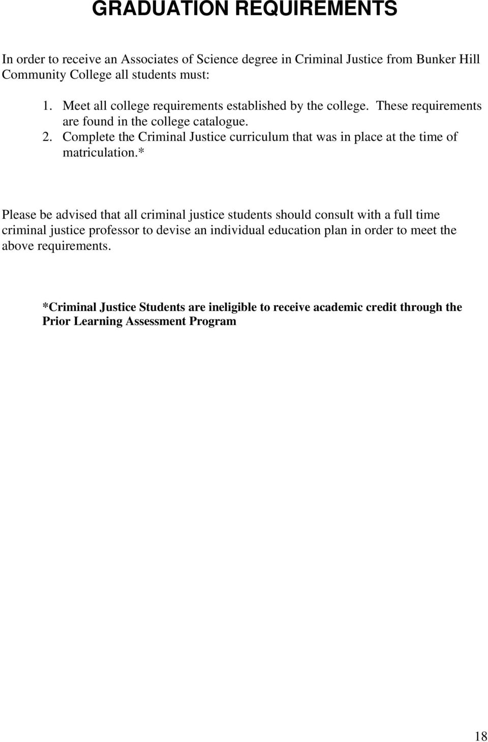 Complete the Criminal Justice curriculum that was in place at the time of matriculation.