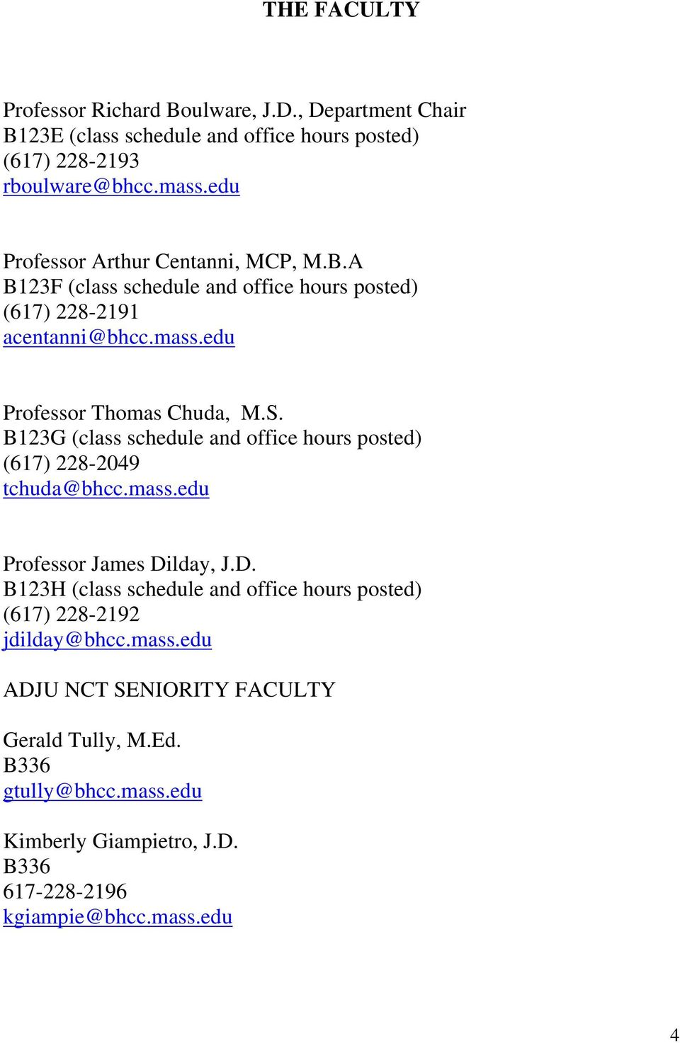 B123G (class schedule and office hours posted) (617) 228-2049 tchuda@bhcc.mass.edu Professor James Di
