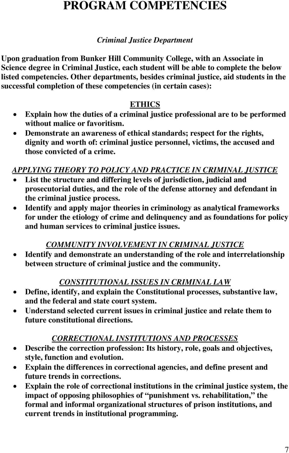 Other departments, besides criminal justice, aid students in the successful completion of these competencies (in certain cases): ETHICS Explain how the duties of a criminal justice professional are