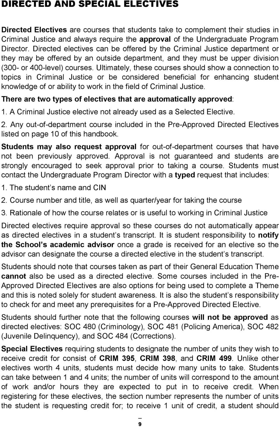 Ultimately, these courses should show a connection to topics in Criminal Justice or be considered beneficial for enhancing student knowledge of or ability to work in the field of Criminal Justice.