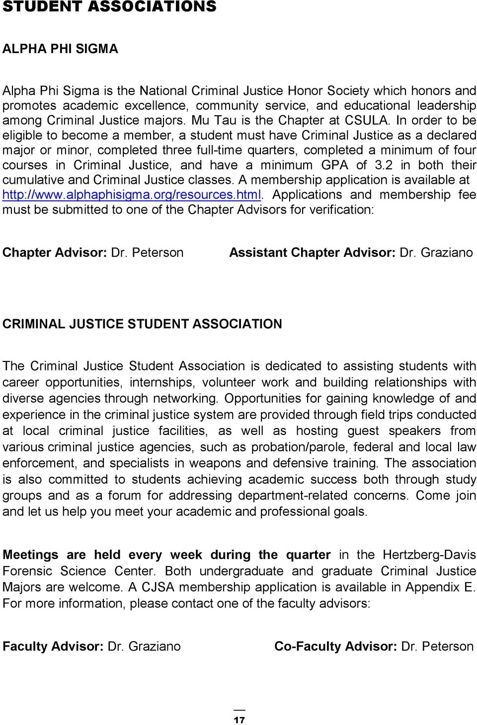 In order to be eligible to become a member, a student must have Criminal Justice as a declared major or minor, completed three full-time quarters, completed a minimum of four courses in Criminal