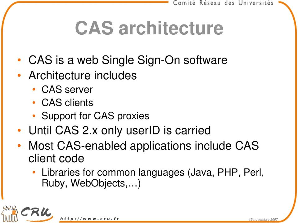 x only userid is carried Most CAS-enabled applications include CAS