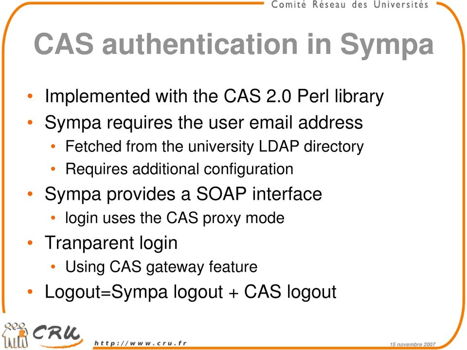 LDAP directory Requires additional configuration Sympa provides a SOAP interface