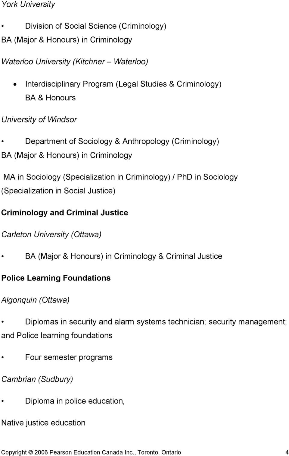 (Specialization in Social Justice) Criminology and Criminal Justice Carleton University (Ottawa) BA (Major & Honours) in Criminology & Criminal Justice Police Learning Foundations Algonquin (Ottawa)