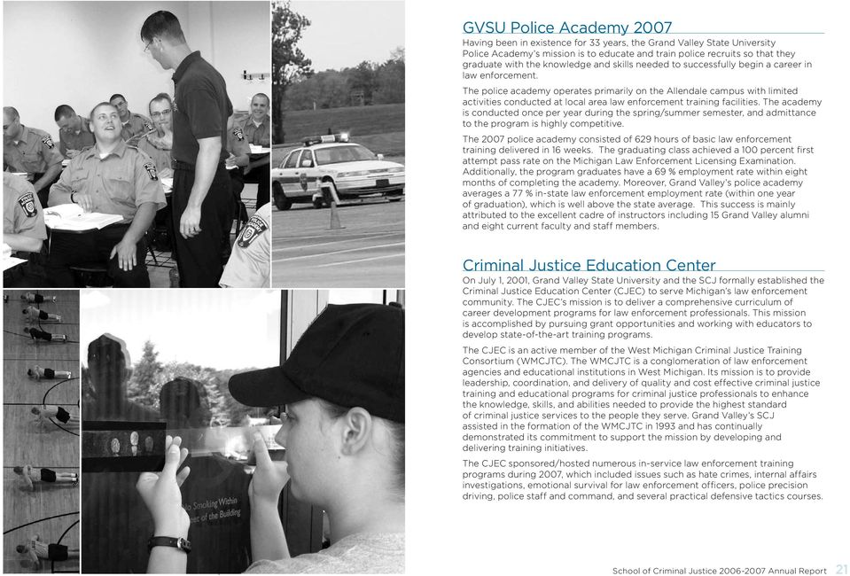 The police academy operates primarily on the Allendale campus with limited activities conducted at local area law enforcement training facilities.