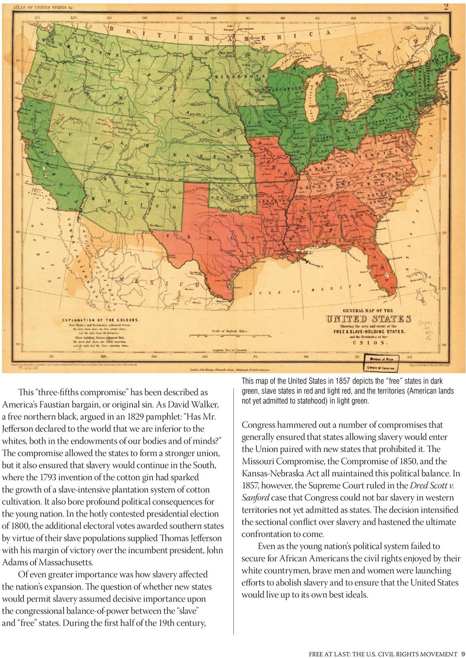The compromise allowed the states to form a stronger union, but it also ensured that slavery would continue in the South, where the 1793 invention of the cotton gin had sparked the growth of a