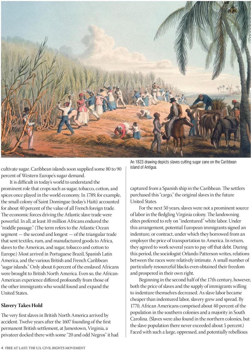 In 1789, for example, the small colony of Saint Domingue (today s Haiti) accounted for about 40 percent of the value of all French foreign trade.