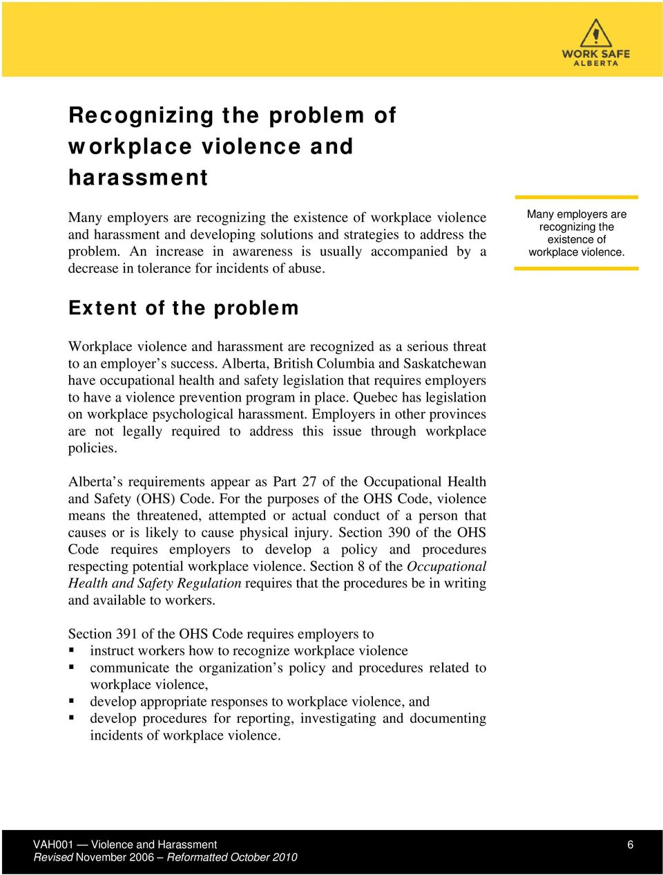 Extent of the problem Workplace violence and harassment are recognized as a serious threat to an employer s success.