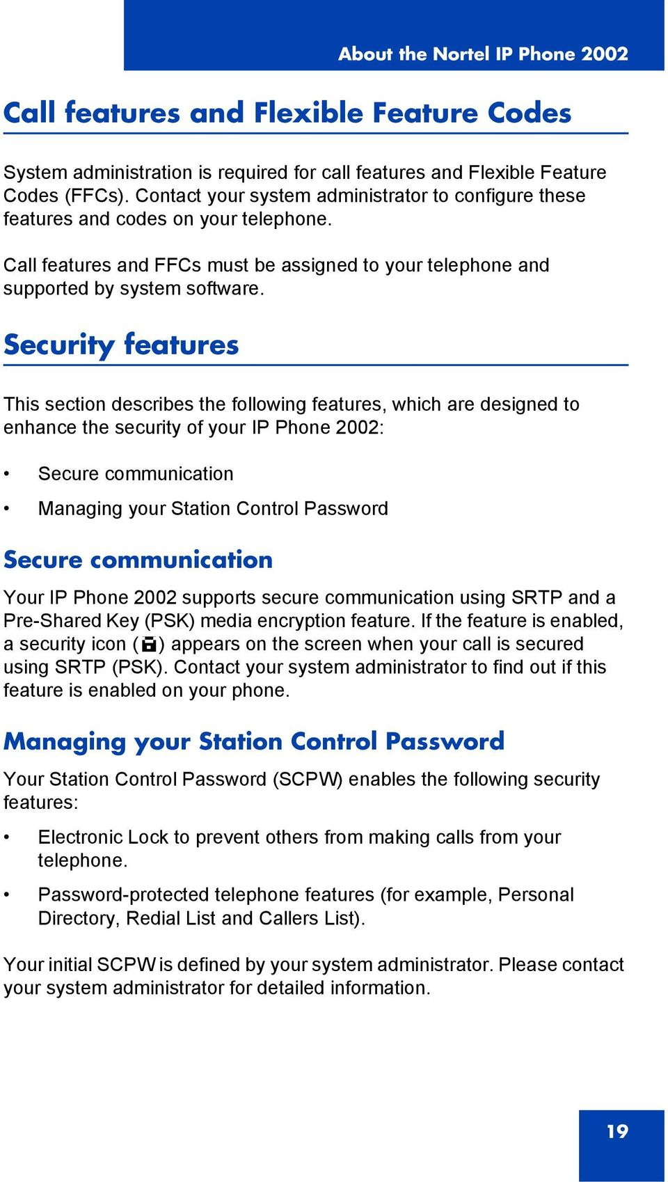 Security features This section describes the following features, which are designed to enhance the security of your IP Phone 2002: Secure communication Managing your Station Control Password Secure