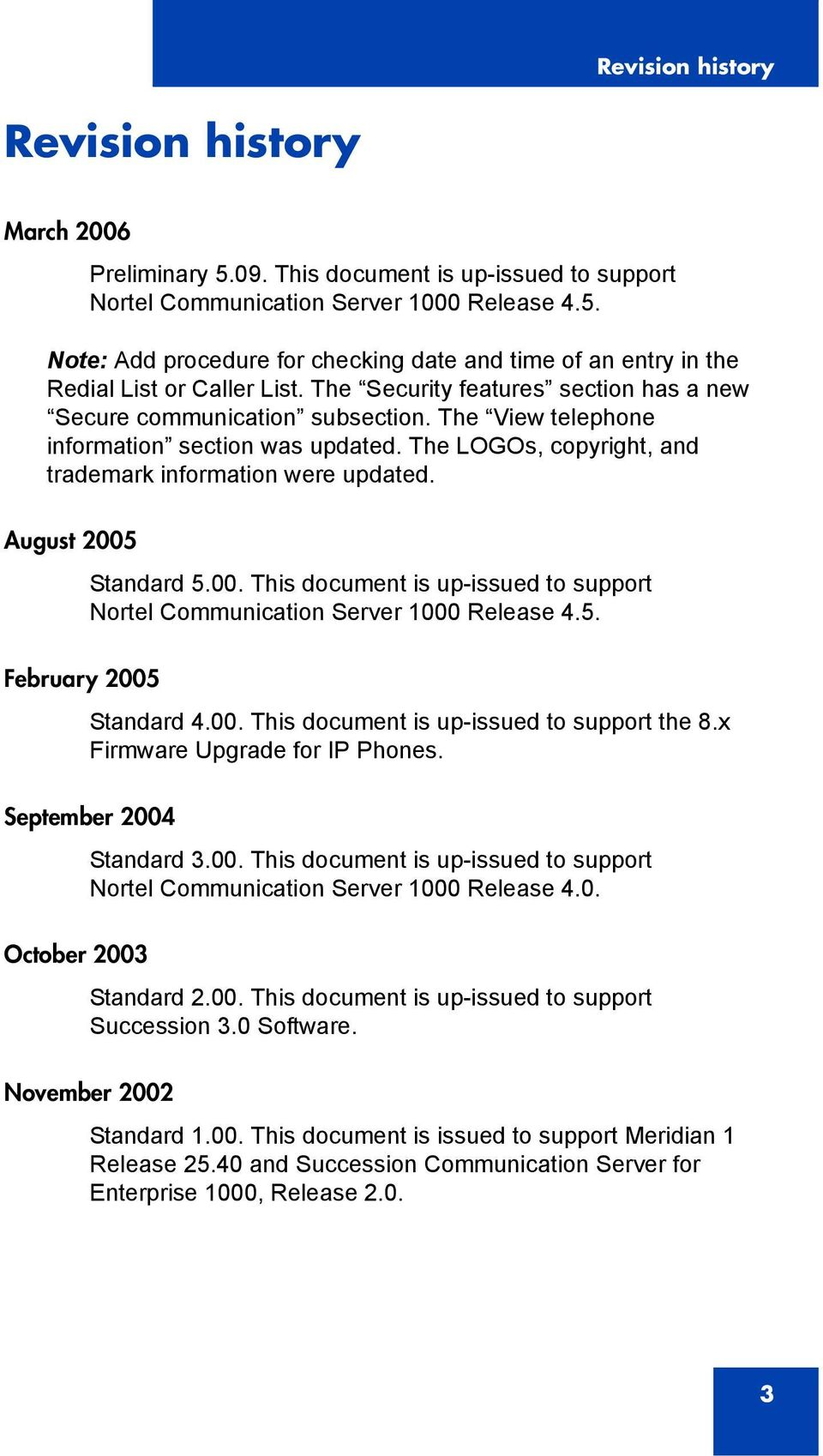 August 2005 February 2005 Standard 5.00. This document is up-issued to support Nortel Communication Server 1000 Release 4.5. Standard 4.00. This document is up-issued to support the 8.