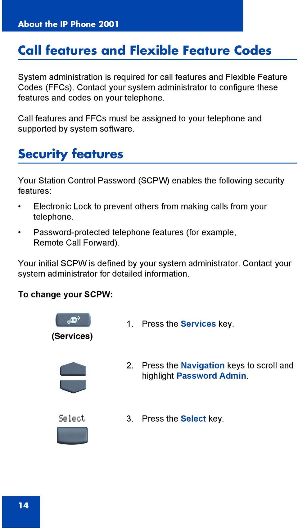 Security features Your Station Control Password (SCPW) enables the following security features: Electronic Lock to prevent others from making calls from your telephone.