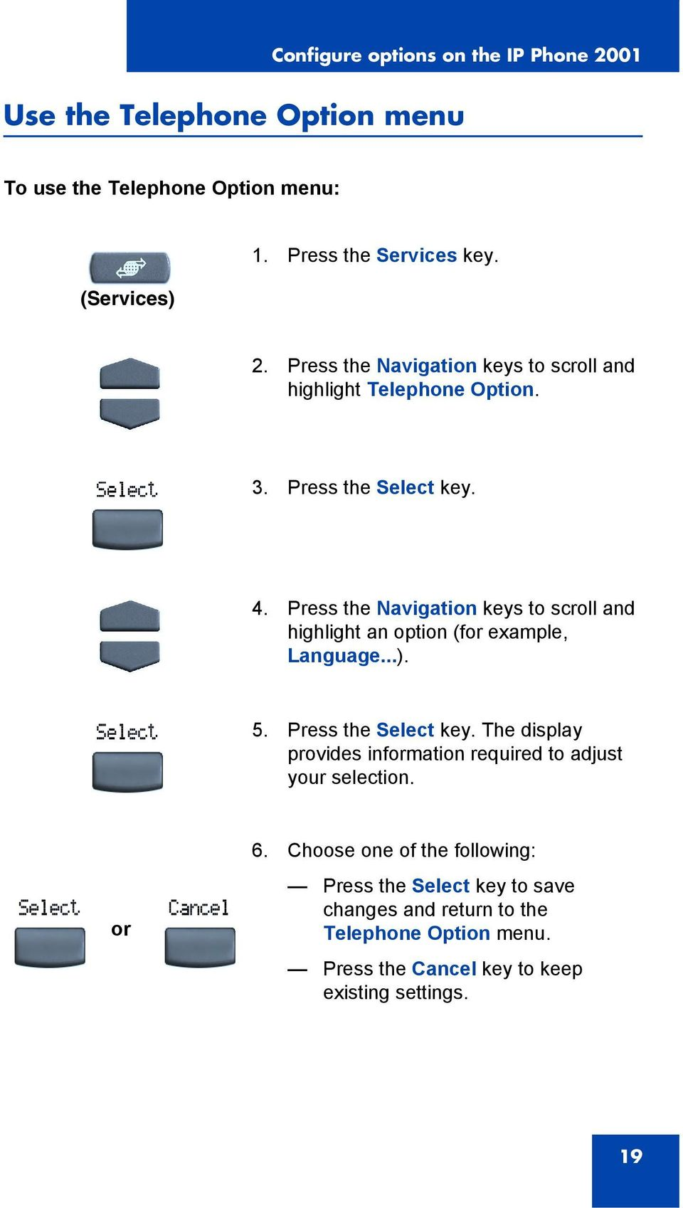 or 6. Choose one of the following: Press the Select key to save changes and return to the Telephone Option menu.