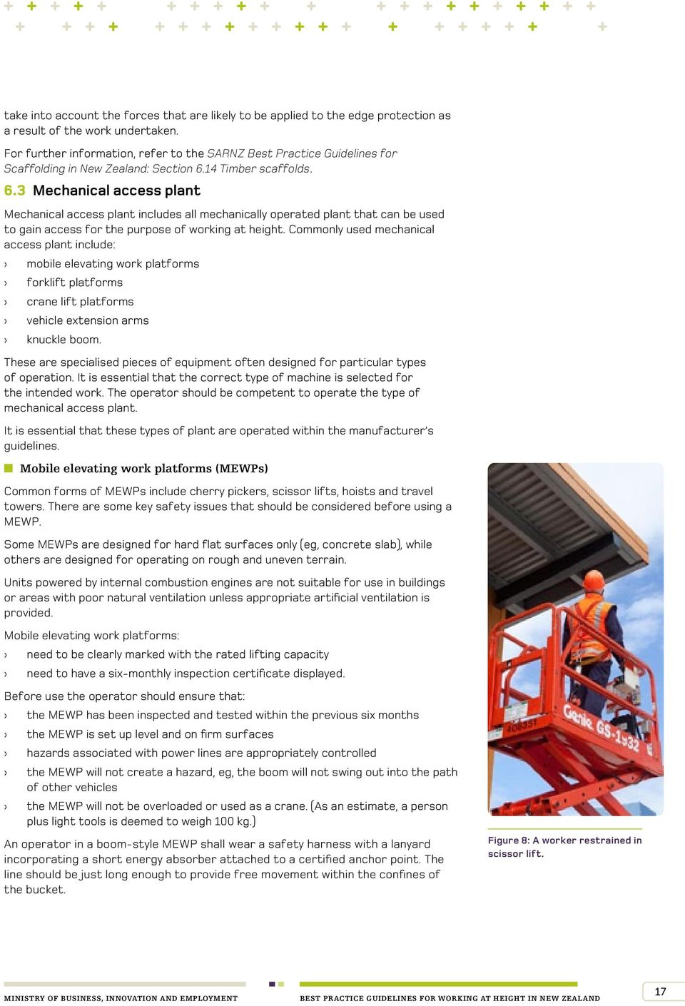 14 Timber scaffolds. 6.3 Mechanical access plant Mechanical access plant includes all mechanically operated plant that can be used to gain access for the purpose of working at height.