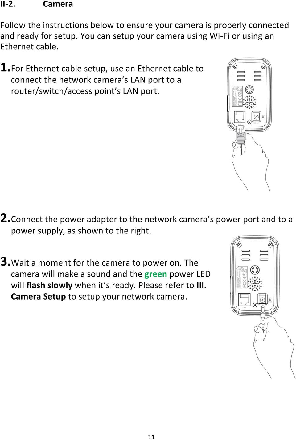 For Ethernet cable setup, use an Ethernet cable to connect the network camera s LAN port to a router/switch/access point s LAN port. 2.