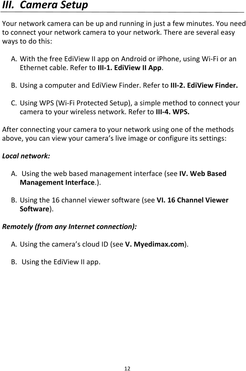 Using WPS (Wi-Fi Protected Setup), a simple method to connect your camera to your wireless network. Refer to III-4. WPS. After connecting your camera to your network using one of the methods above, you can view your camera s live image or configure its settings: Local network: A.