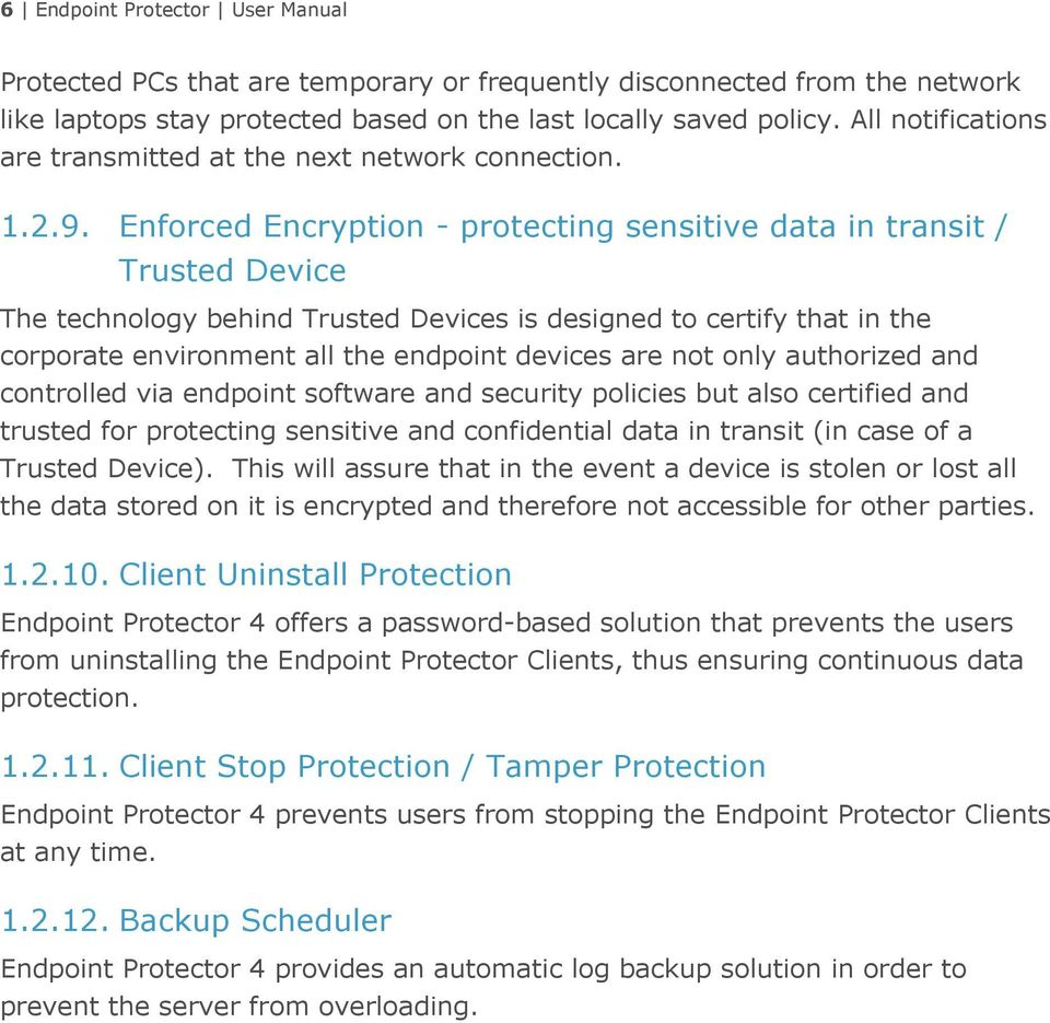 Enforced Encryption - protecting sensitive data in transit / Trusted Device The technology behind Trusted Devices is designed to certify that in the corporate environment all the endpoint devices are