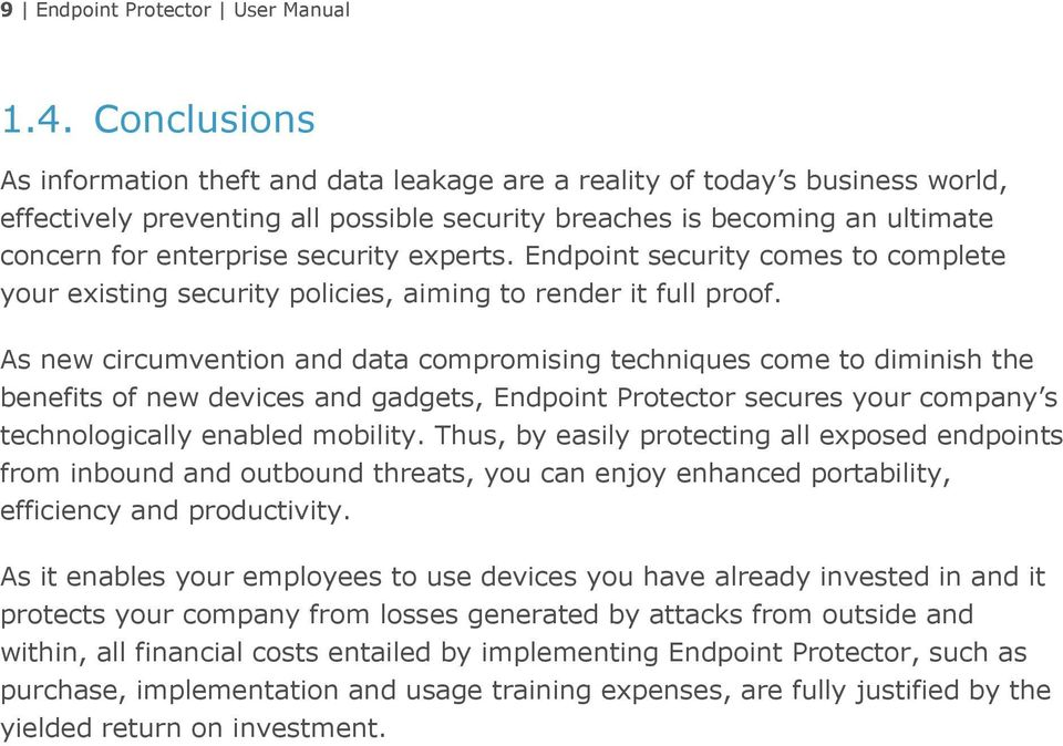 security experts. Endpoint security comes to complete your existing security policies, aiming to render it full proof.