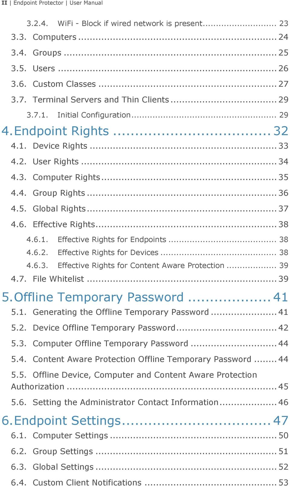 .. 36 4.5. Global Rights... 37 4.6. Effective Rights... 38 4.6.1. Effective Rights for Endpoints... 38 4.6.2. Effective Rights for Devices... 38 4.6.3. Effective Rights for Content Aware Protection.