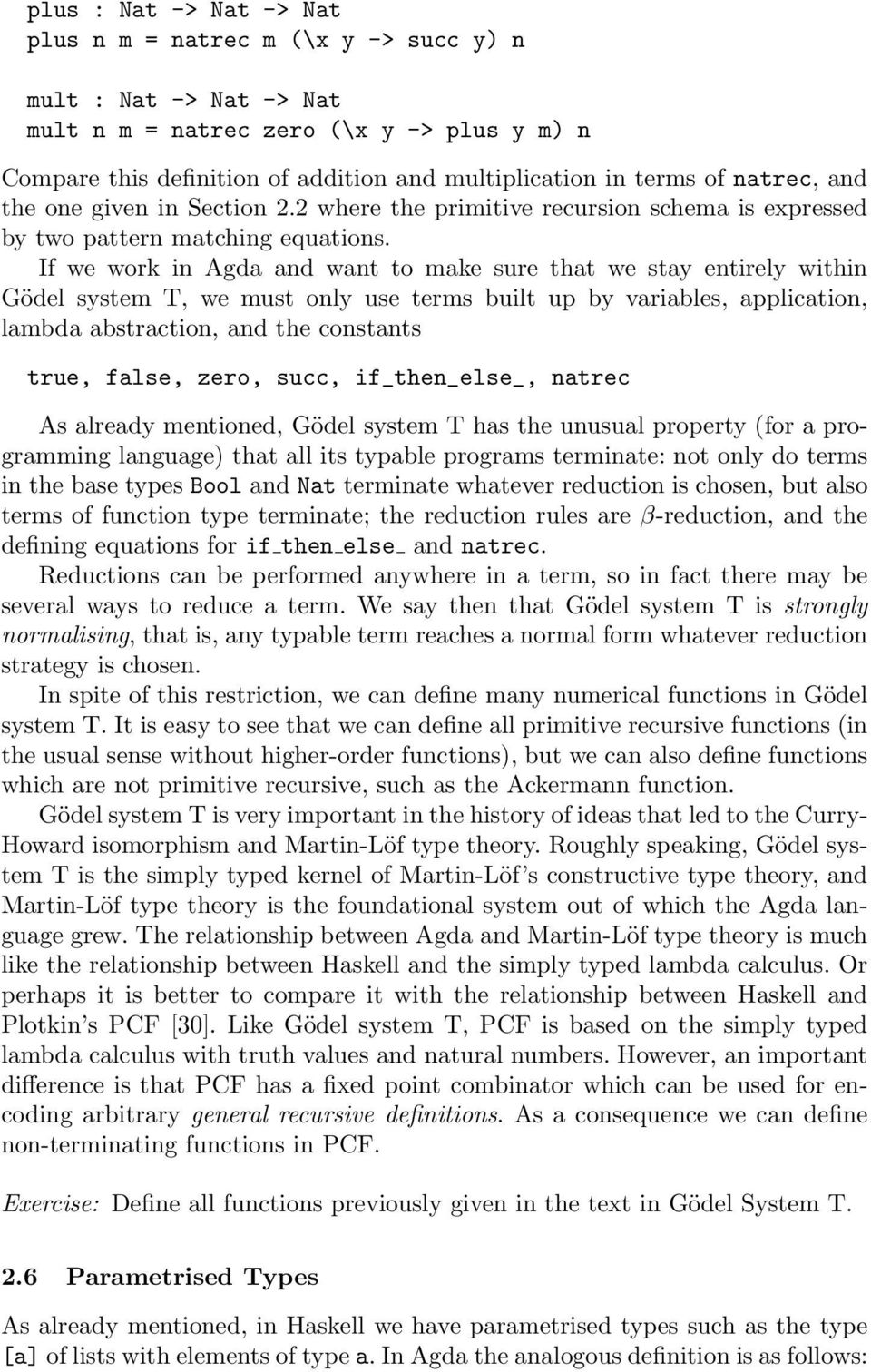 If we work in Agda and want to make sure that we stay entirely within Gödel system T, we must only use terms built up by variables, application, lambda abstraction, and the constants true, false,