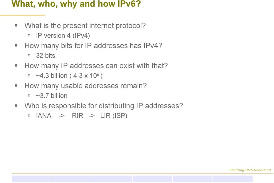 32 bits How many IP addresses can exist with that? ~4.3 billion ( 4.