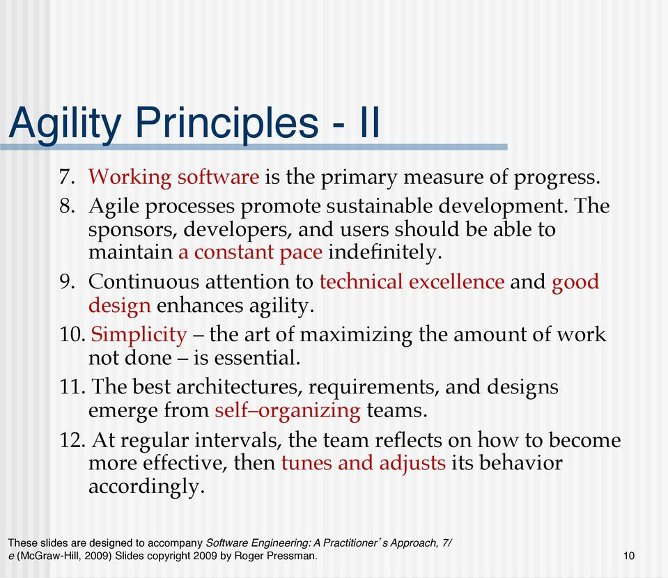 !Continuous attention to technical excellence and good design enhances agility.! 10. Simplicity the art of maximizing the amount of work not done is essential.! 11.