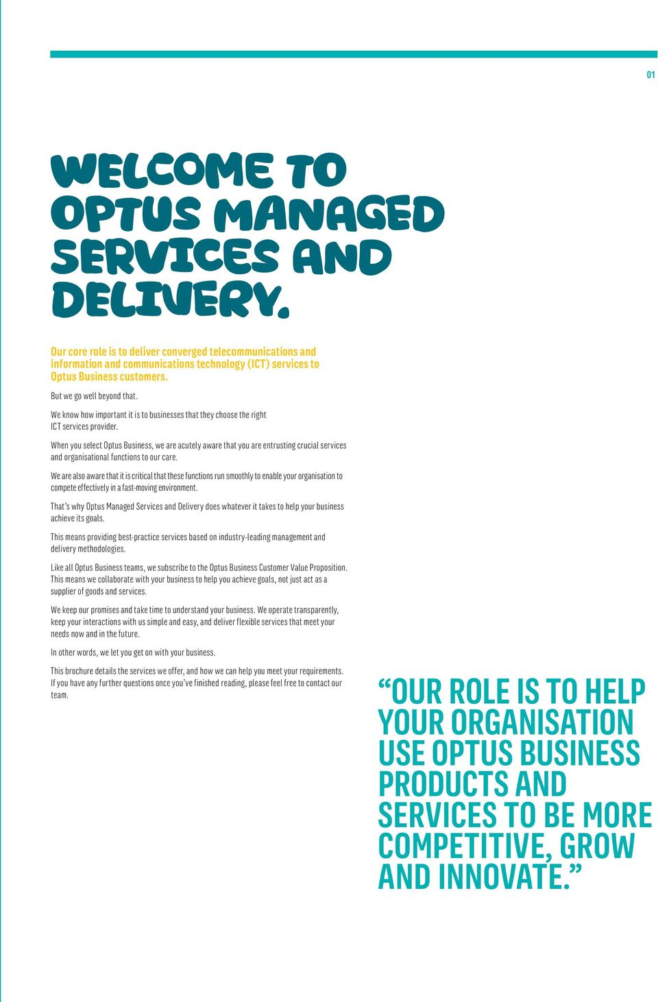 When you select Optus Business, we are acutely aware that you are entrusting crucial services and organisational functions to our care.
