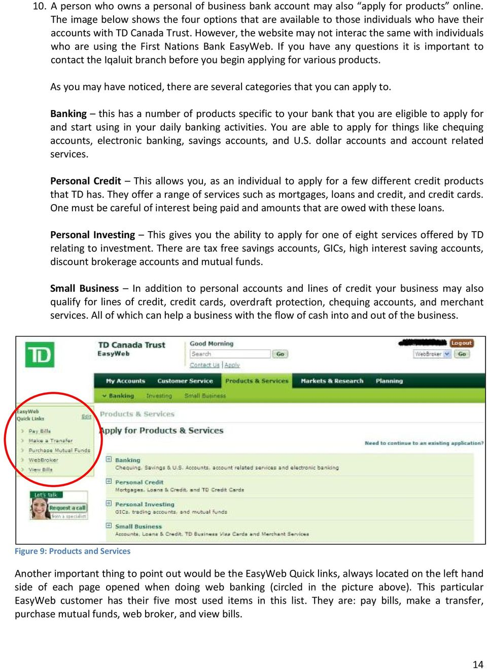 However, the website may not interac the same with individuals who are using the First Nations Bank EasyWeb.