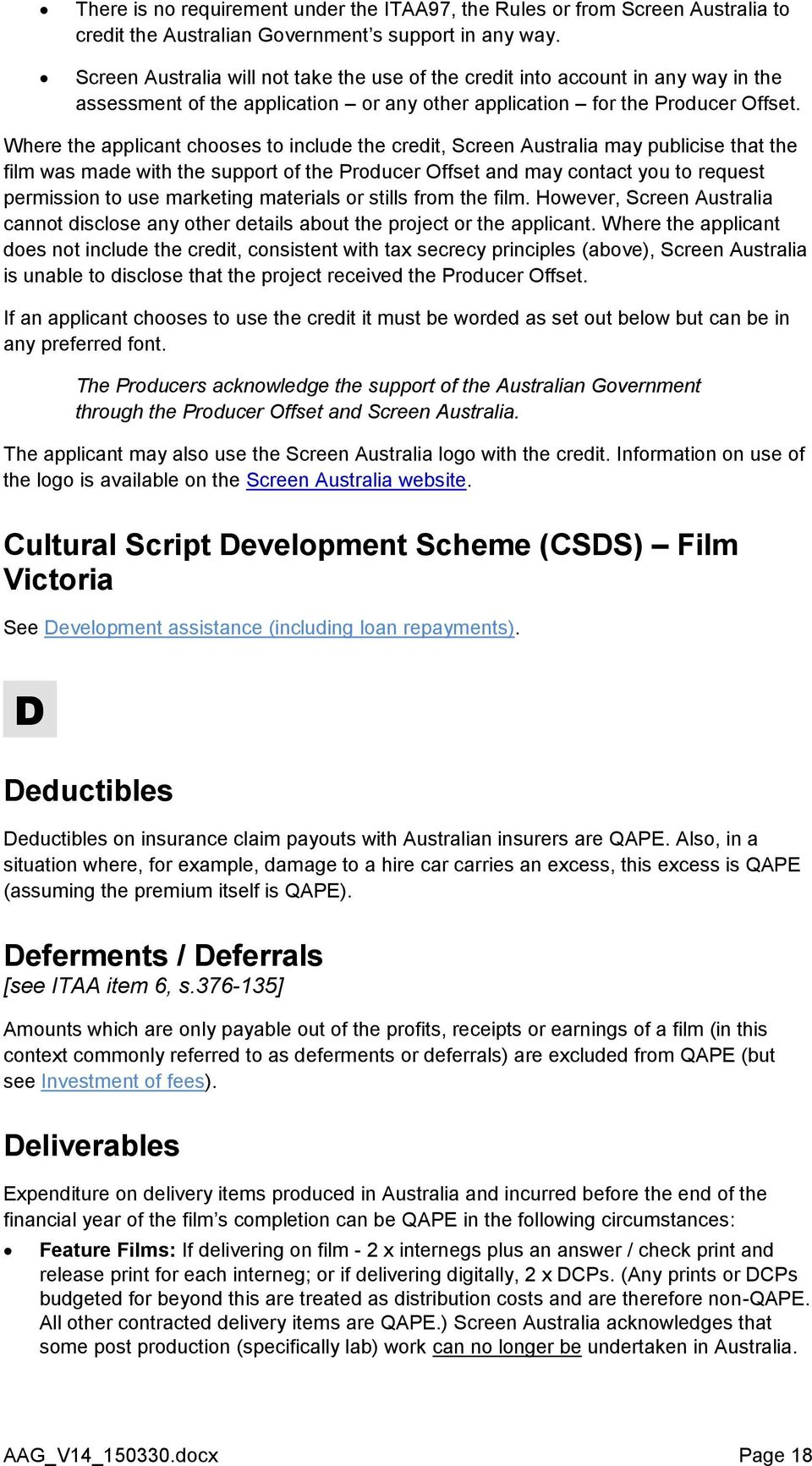 Where the applicant chooses to include the credit, Screen Australia may publicise that the film was made with the support of the Producer Offset and may contact you to request permission to use