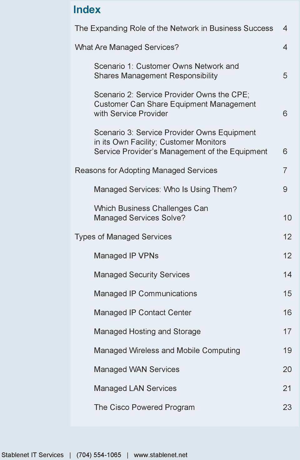 Service Provider Owns Equipment in its Own Facility; Customer Monitors Service Provider s Management of the Equipment 6 Reasons for Adopting Managed Services 7 Managed Services: Who Is Using Them?