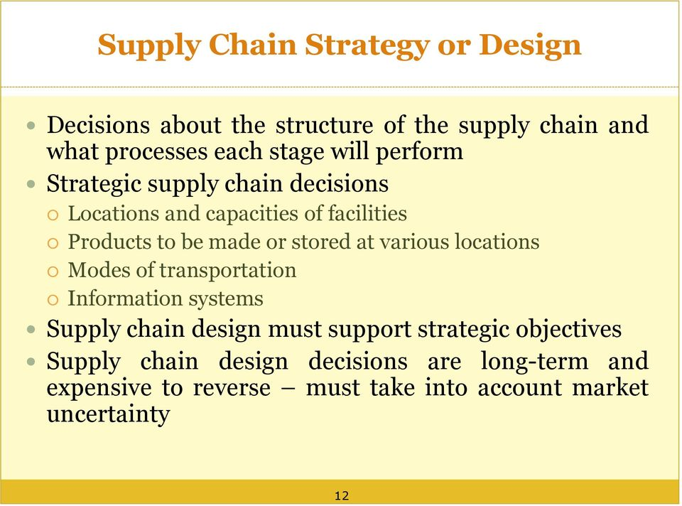 at various locations Modes of transportation Information systems Supply chain design must support strategic