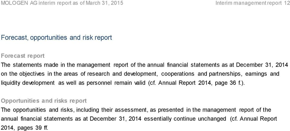 liquidity development as well as personnel remain valid (cf. Annual Report 2014, page 36 f.).