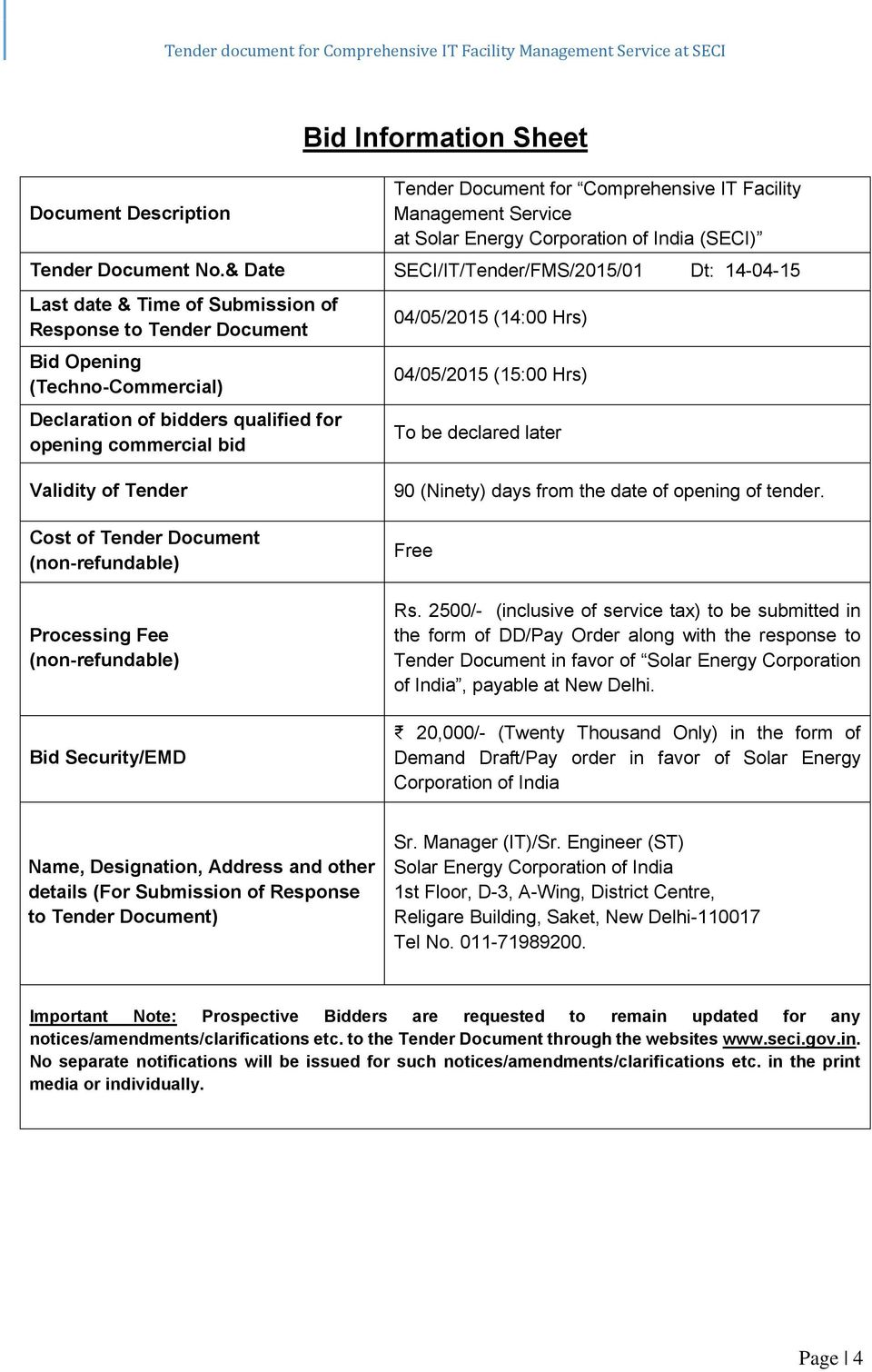 bid 04/05/2015 (14:00 Hrs) 04/05/2015 (15:00 Hrs) To be declared later Validity of Tender Cost of Tender Document (non-refundable) Processing Fee (non-refundable) Bid Security/EMD 90 (Ninety) days