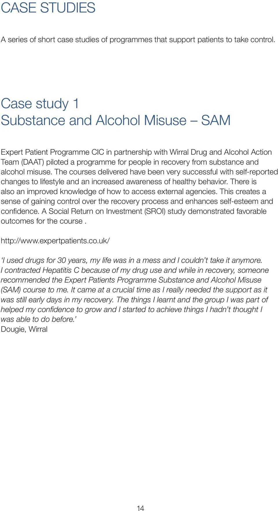 alcohol misuse. The courses delivered have been very successful with self-reported changes to lifestyle and an increased awareness of healthy behavior.