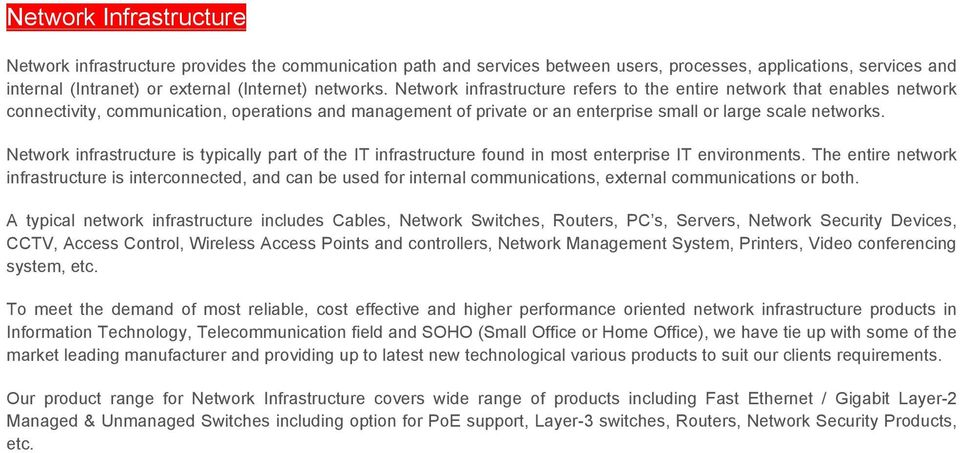 Network infrastructure is typically part of the IT infrastructure found in most enterprise IT environments.