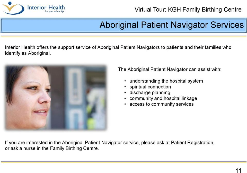 The Aboriginal Patient Navigator can assist with: understanding the hospital system spiritual connection discharge planning
