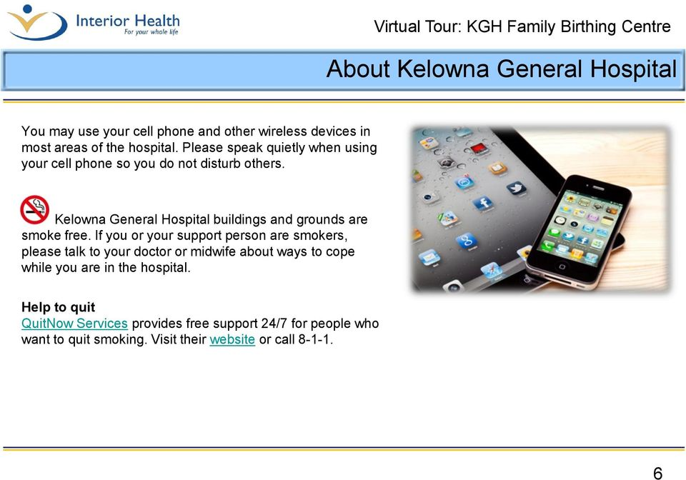 Kelowna General Hospital buildings and grounds are smoke free.