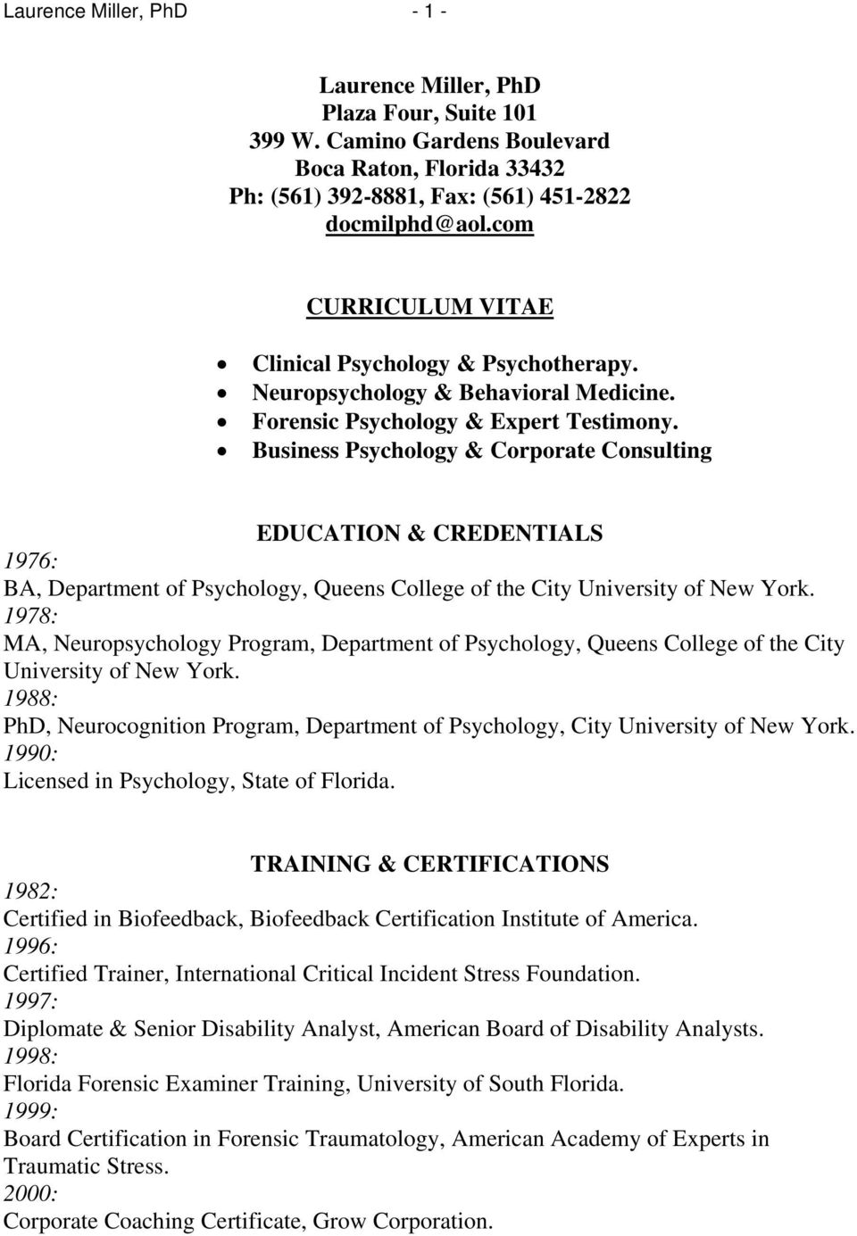 Business Psychology & Corporate Consulting EDUCATION & CREDENTIALS 1976: BA, Department of Psychology, Queens College of the City University of New York.