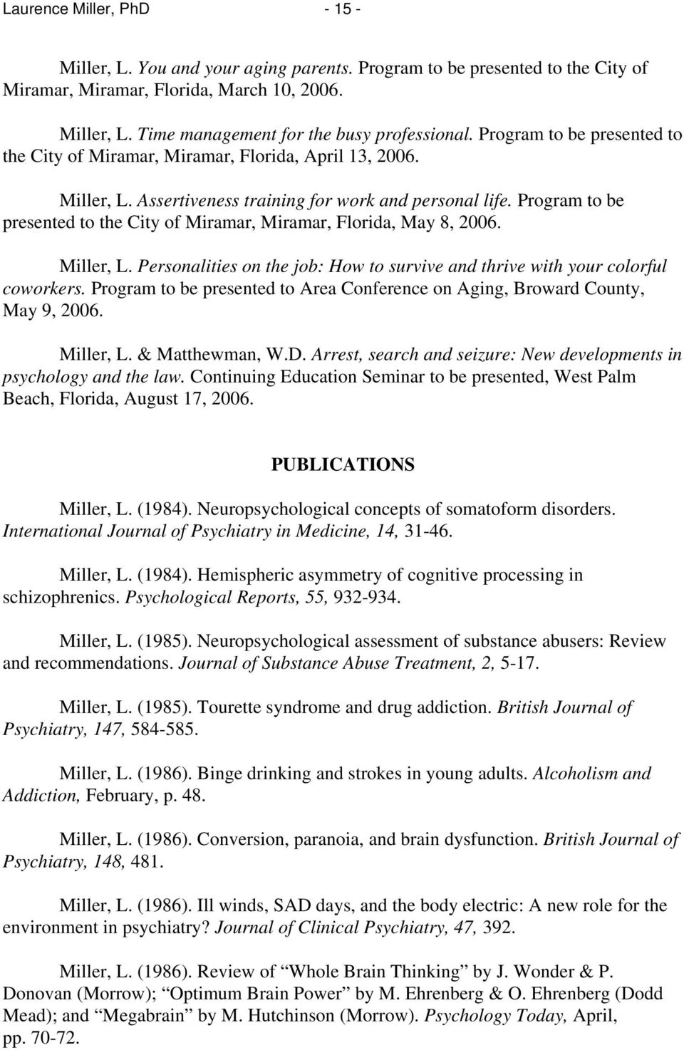 Program to be presented to the City of Miramar, Miramar, Florida, May 8, 2006. Miller, L. Personalities on the job: How to survive and thrive with your colorful coworkers.