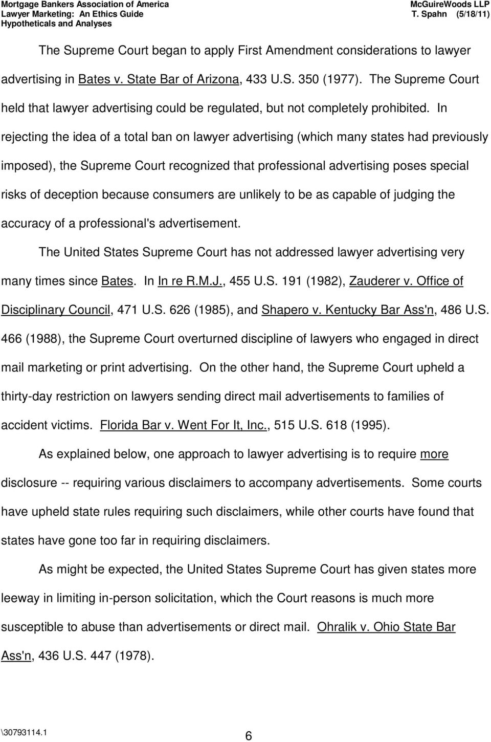 In rejecting the idea of a total ban on lawyer advertising (which many states had previously imposed), the Supreme Court recognized that professional advertising poses special risks of deception