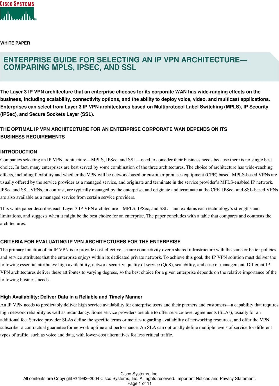 Enterprises can select from Layer 3 IP VPN architectures based on Multiprotocol Label Switching (MPLS), IP Security (IPSec), and Secure Sockets Layer (SSL).