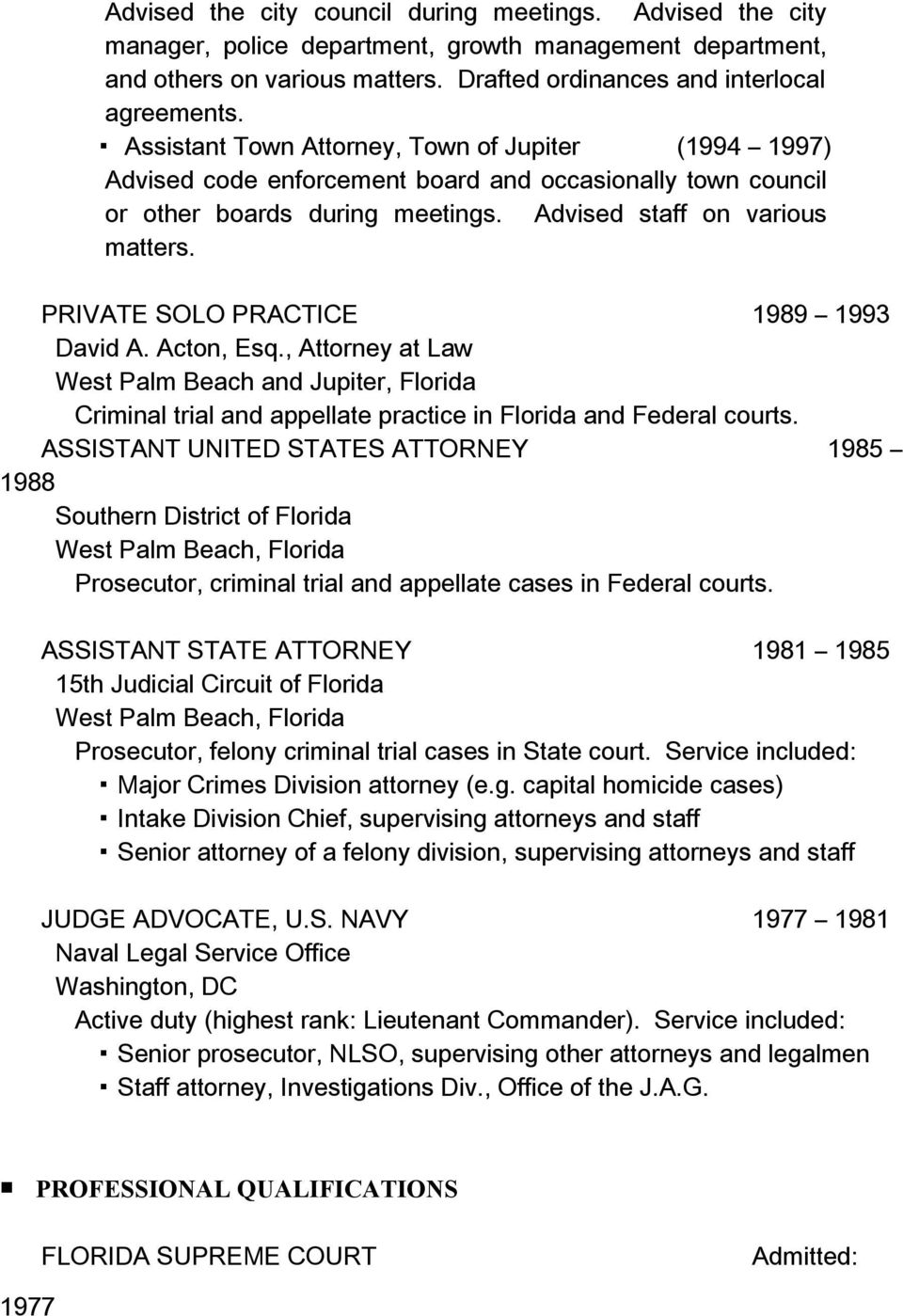 PRIVATE SOLO PRACTICE 1989 1993 David A. Acton, Esq., Attorney at Law West Palm Beach and Jupiter, Florida Criminal trial and appellate practice in Florida and Federal courts.
