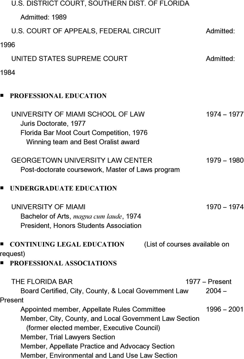 Master of Laws program UNDERGRADUATE EDUCATION UNIVERSITY OF MIAMI 1970 1974 Bachelor of Arts, magna cum laude, 1974 President, Honors Students Association CONTINUING LEGAL EDUCATION request)