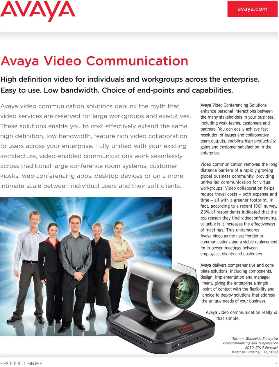 These solutions enable you to cost effectively extend the same high definition, low bandwidth, feature rich video collaboration to users across your enterprise.