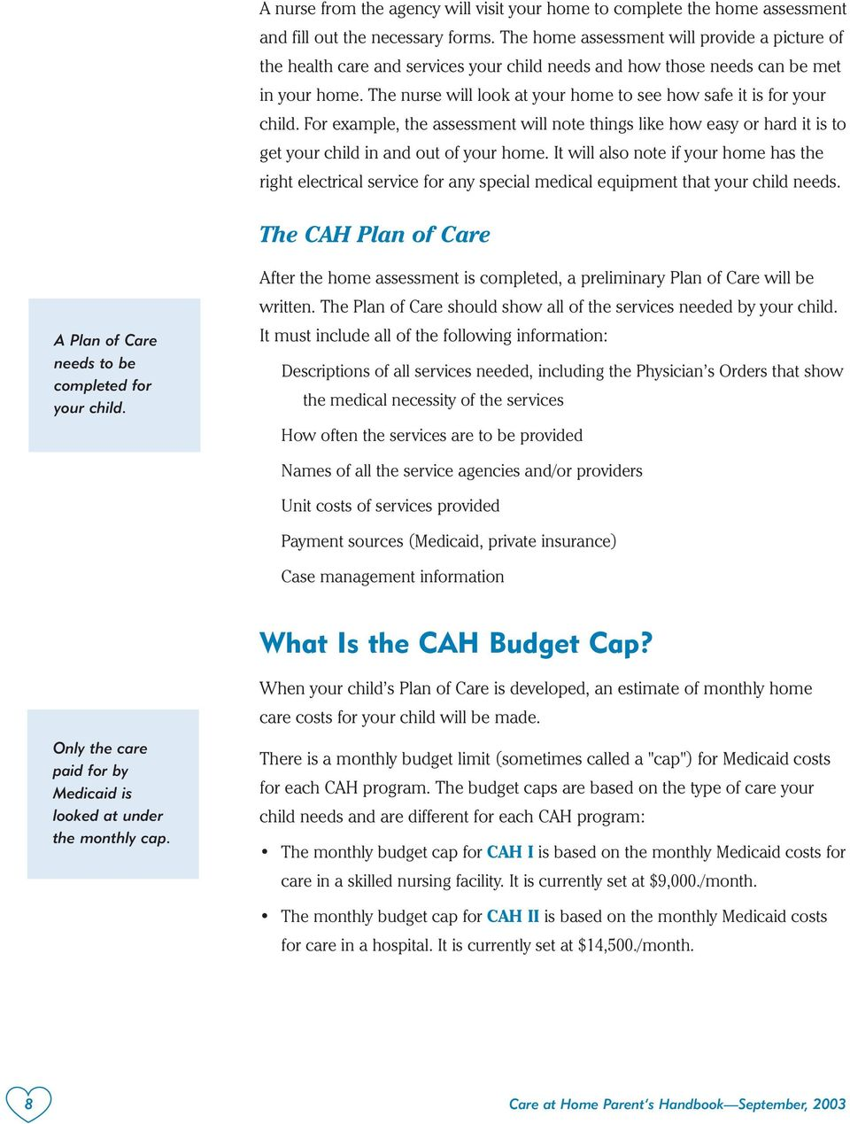 Only the care paid for by Medicaid is looked at under the monthly cap. It is important to remember that all other insurance must be billed before Medicaid is billed.