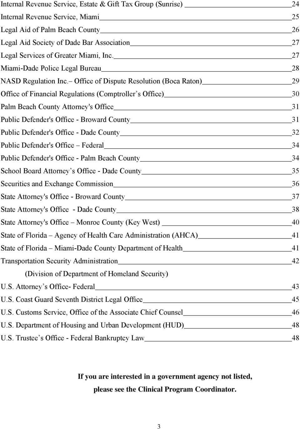 Office of Dispute Resolution (Boca Raton) 29 Office of Financial Regulations (Comptroller s Office) 30 Palm Beach County Attorney's Office 31 Public Defender's Office - Broward County 31 Public