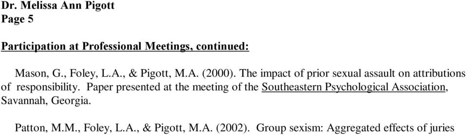 Group sexism: Aggregated effects of juries beliefs about women and rape. Paper presented at the meeting of the American Psychology - Law Society, Austin, Texas. Pigott, M.A., Brigham, J.C.